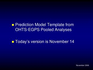 Prediction Model Template from OHTS-EGPS Pooled Analyses Today's version is November 14