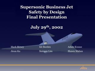 Supersonic Business Jet Safety by Design  Final Presentation July 29 th , 2002