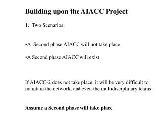 Building upon the AIACC Project 1.  Two Scenarios: A  Second phase AIACC will not take place