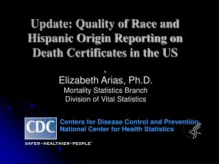 Update: Quality of Race and Hispanic Origin Reporting on Death Certificates in the US .