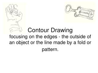 Blind Contour- A contour drawing done without looking at the paper.