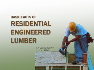 Basic Facts of  Residential Engineered  Lumber