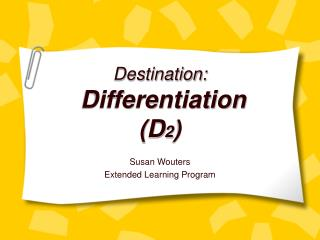 Destination: Differentiation (D 2 )