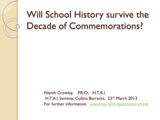 Will School History survive the Decade of Commemorations?