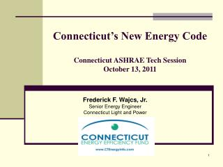 Connecticut's New Energy Code Connecticut ASHRAE Tech Session October 13, 2011