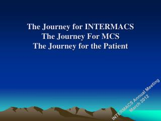 The Journey for INTERMACS The Journey For MCS The Journey for the Patient