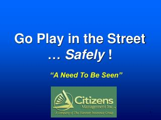 Go Play in the Street …  Safely  !