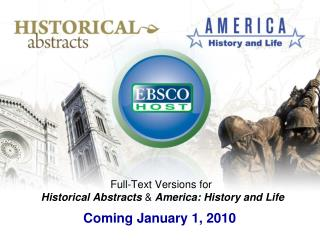 Full-Text Versions for Historical Abstracts  &  America: History and Life Coming January 1, 2010