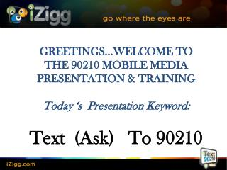 GREETINGS…WELCOME TO  THE 90210 MOBILE MEDIA PRESENTATION & TRAINING
