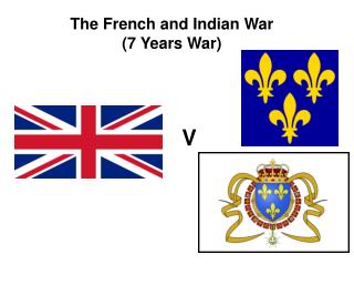The French and Indian War (7 Years War)
