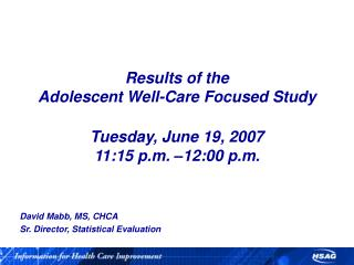 Results of the  Adolescent Well-Care Focused Study  Tuesday, June 19, 2007 11:15 p.m. –12:00 p.m.