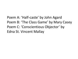 Poem A: 'Half-caste' by John  Agard Poem B: 'The Class Game' by Mary Casey