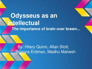 Odysseus as an Intellectual     The importance of brain over brawn...