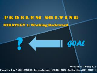 PROBLEM SOLVING STRATEGY 1: Working Backward