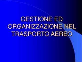 GESTIONE ED ORGANIZZAZIONE NEL TRASPORTO AEREO