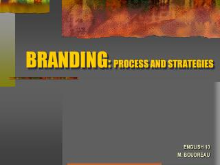 BRANDING :  PROCESS AND STRATEGIES