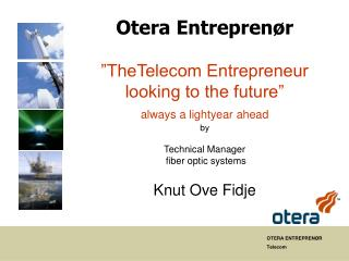 """Otera Entreprenør """"TheTelecom Entrepreneur looking to the future"""" always a lightyear ahead by Technical Manager fibe"""