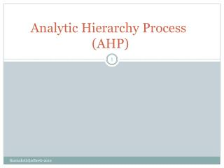 Analytic Hierarchy Process ( AHP )