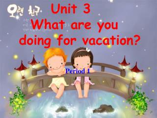 Unit 3     What are you  doing for vacation?