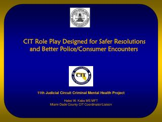 CIT Role Play Designed for Safer Resolutions      and Better Police/Consumer Encounters