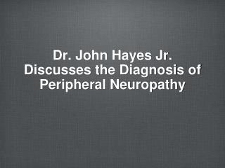 Dr. John Hayes Jr. Discusses the Diagnosis of Peripheral Neuropathy