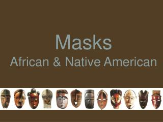 Masks African & Native American