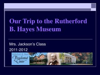 Our Trip to the Rutherford B. Hayes Museum