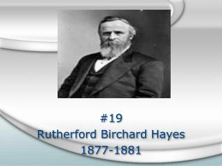#19  Rutherford Birchard Hayes  1877-1881