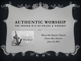 Authentic Worship The Proper Way of Praise & Worship