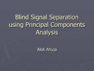 Blind Signal Separation using Principal Components Analysis