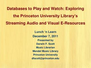 Lunch 'n Learn December 7, 2011 Presented by Darwin F. Scott Music Librarian Mendel Music Library