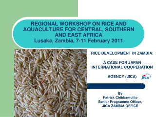 REGIONAL WORKSHOP ON RICE AND AQUACULTURE FOR CENTRAL, SOUTHERN AND EAST AFRICA Lusaka, Zambia, 7-11 February 2011