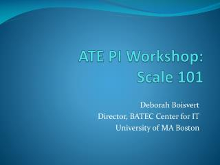 ATE PI Workshop: Scale 101