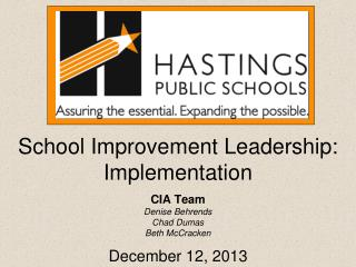 School Improvement Leadership: Implementation CIA Team Denise Behrends Chad Dumas Beth McCracken