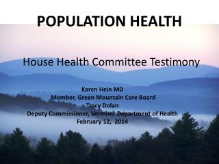 POPULATION HEALTH House Health Committee Testimony