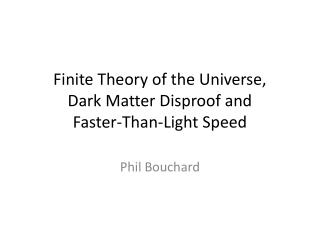 Finite Theory of the Universe,  Dark Matter Disproof and  Faster-Than-Light Speed