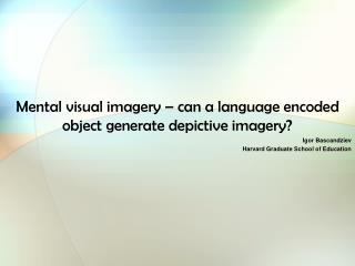 Mental visual imagery – can a language encoded object generate depictive imagery?