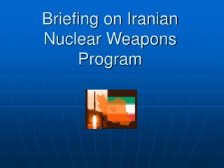 Briefing on Iranian Nuclear Weapons Program