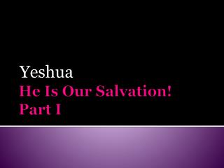He Is Our Salvation! Part I