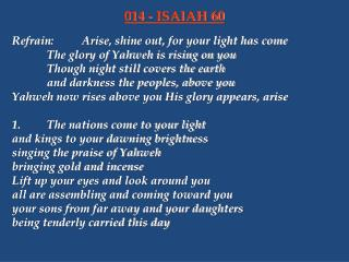 Refrain:	Arise, shine out, for your light has come 		The glory of Yahweh is rising on you