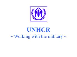 UNHCR ~ Working with the military ~