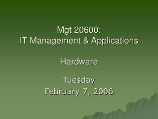 Mgt 20600:  IT Management & Applications Hardware