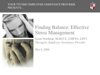 YOUR TTU/HSC EMPLOYEE ASSISTANCE PROVIDER PRESENTS…