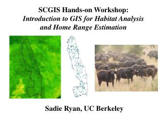 SCGIS Hands-on Workshop:  Introduction to GIS for Habitat Analysis  and Home Range Estimation
