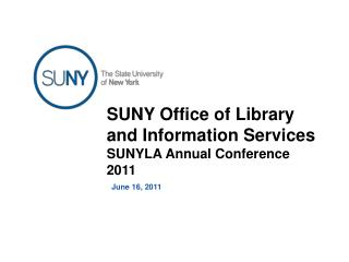 SUNY Office of Library and Information Services SUNYLA Annual Conference 2011