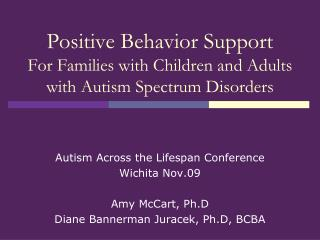 Positive Behavior Support For Families with Children and Adults  with Autism Spectrum Disorders