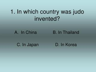 1. In which country was judo invented?