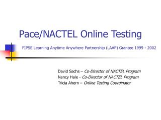 Pace/NACTEL Online Testing FIPSE Learning Anytime Anywhere Partnership (LAAP) Grantee 1999 - 2002