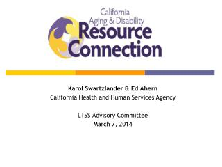 Karol Swartzlander & Ed Ahern California Health and Human Services Agency LTSS Advisory Committee