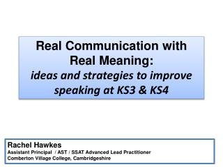 Real Communication with Real Meaning:  ideas and strategies to improve speaking at KS3 & KS4